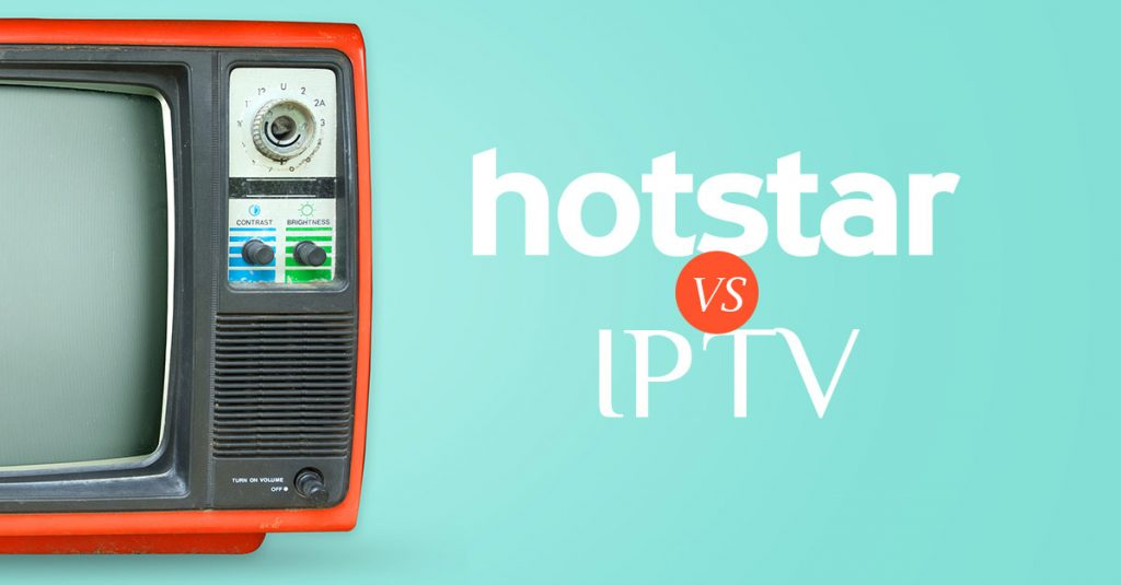 IPTV VS HOTSTAR SUBSCRIPTION WHICH IS BETTER?